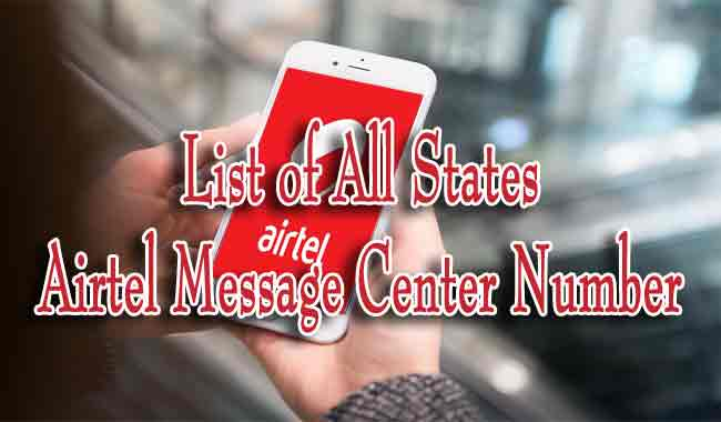 List of All Airtel Message Center Number in Different States